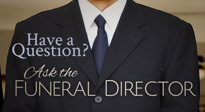 Ask a Funeral Director.